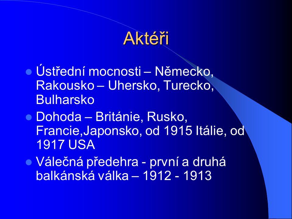 Aktéři Ústřední mocnosti – Německo, Rakousko – Uhersko, Turecko, Bulharsko. Dohoda – Británie, Rusko, Francie,Japonsko, od 1915 Itálie, od 1917 USA.