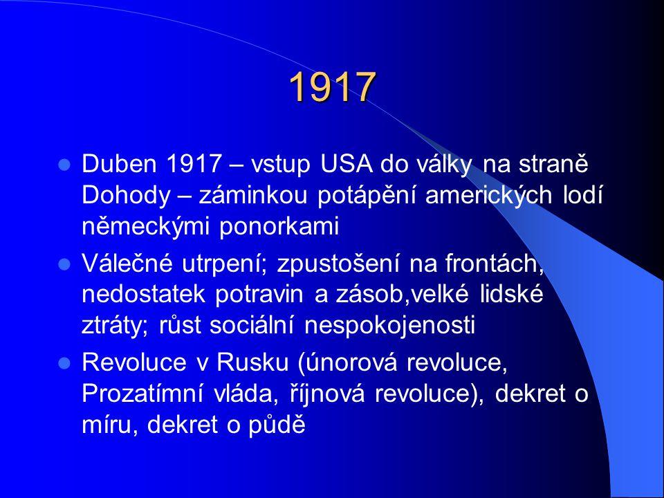 1917 Duben 1917 – vstup USA do války na straně Dohody – záminkou potápění amerických lodí německými ponorkami.