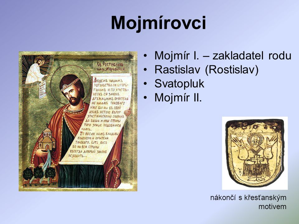 Mojmírovci Mojmír I. – zakladatel rodu Rastislav (Rostislav) Svatopluk
