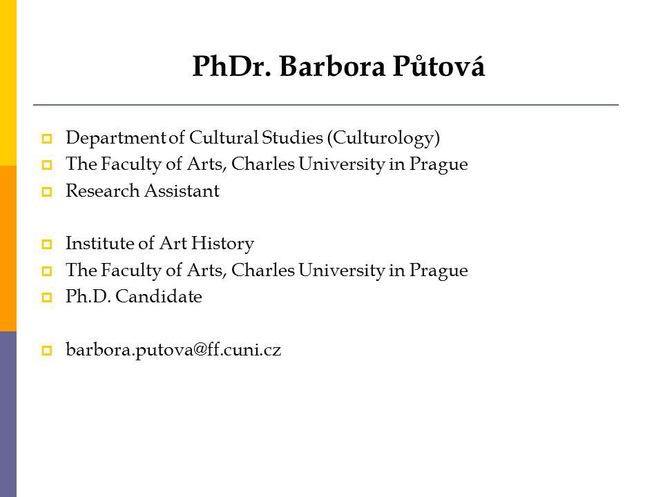PhDr. Barbora Půtová Department of Cultural Studies (Culturology)