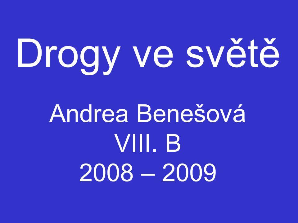 Drogy ve světě Andrea Benešová VIII. B 2008 – 2009