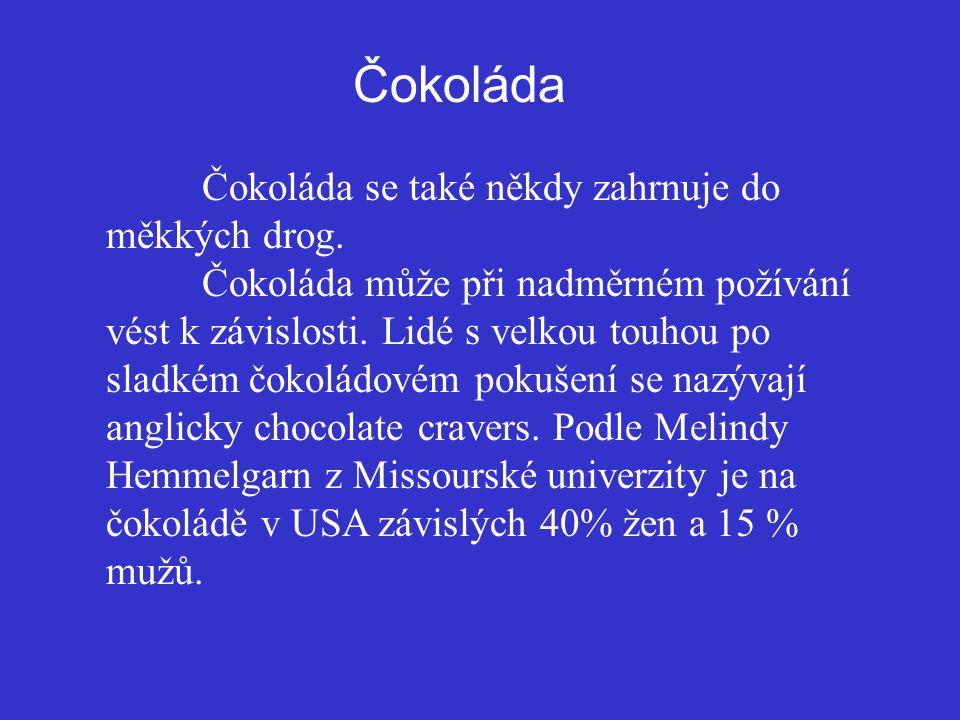 Čokoláda. Čokoláda se také někdy zahrnuje do měkkých drog