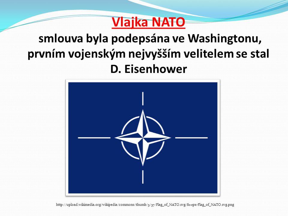 Vlajka NATO smlouva byla podepsána ve Washingtonu, prvním vojenským nejvyšším velitelem se stal D. Eisenhower