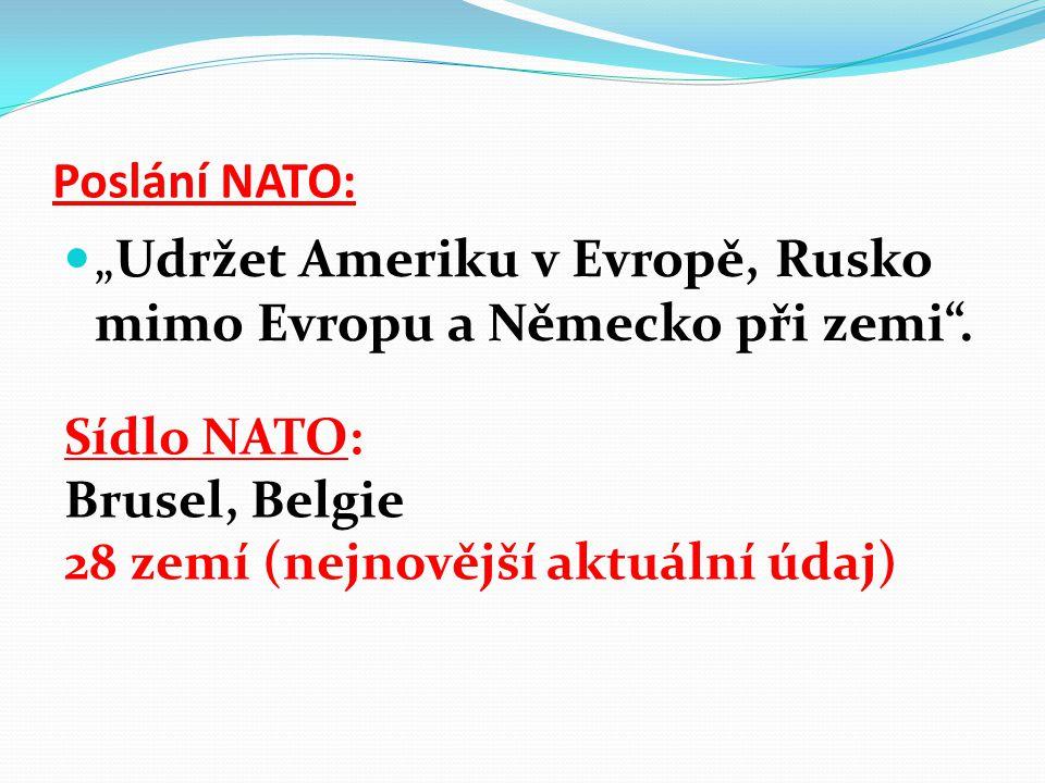 """""""Udržet Ameriku v Evropě, Rusko mimo Evropu a Německo při zemi ."""