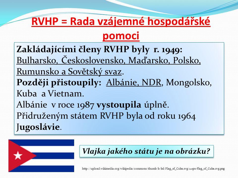 RVHP = Rada vzájemné hospodářské pomoci