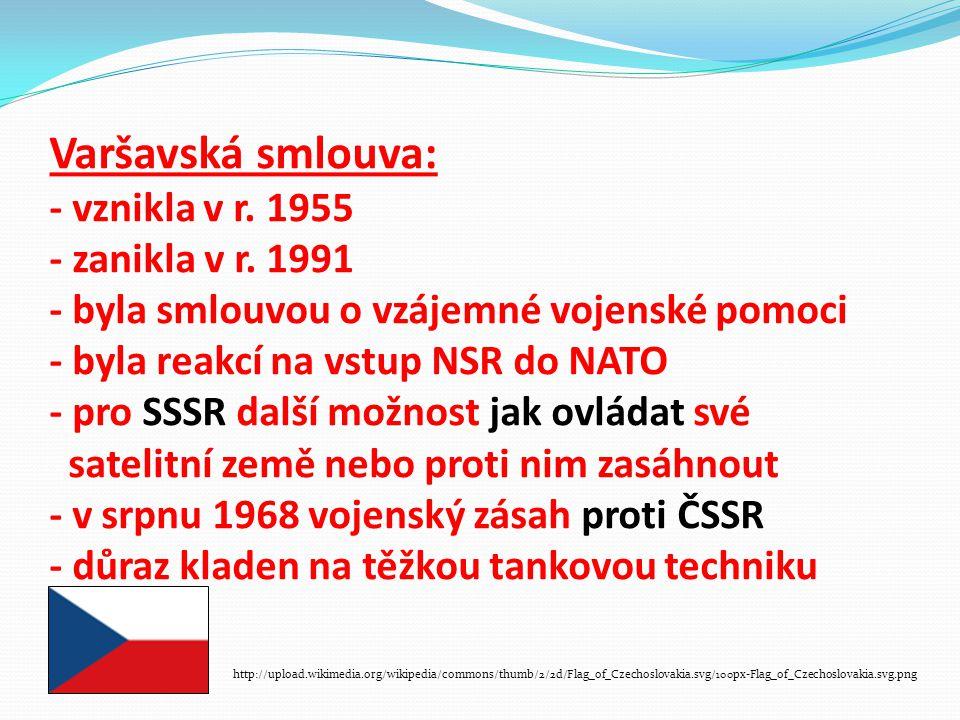 Varšavská smlouva: - vznikla v r. 1955 - zanikla v r