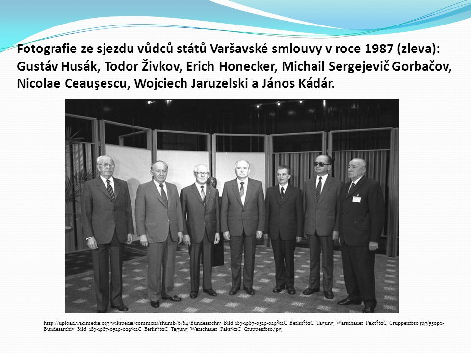 Fotografie ze sjezdu vůdců států Varšavské smlouvy v roce 1987 (zleva): Gustáv Husák, Todor Živkov, Erich Honecker, Michail Sergejevič Gorbačov, Nicolae Ceauşescu, Wojciech Jaruzelski a János Kádár.