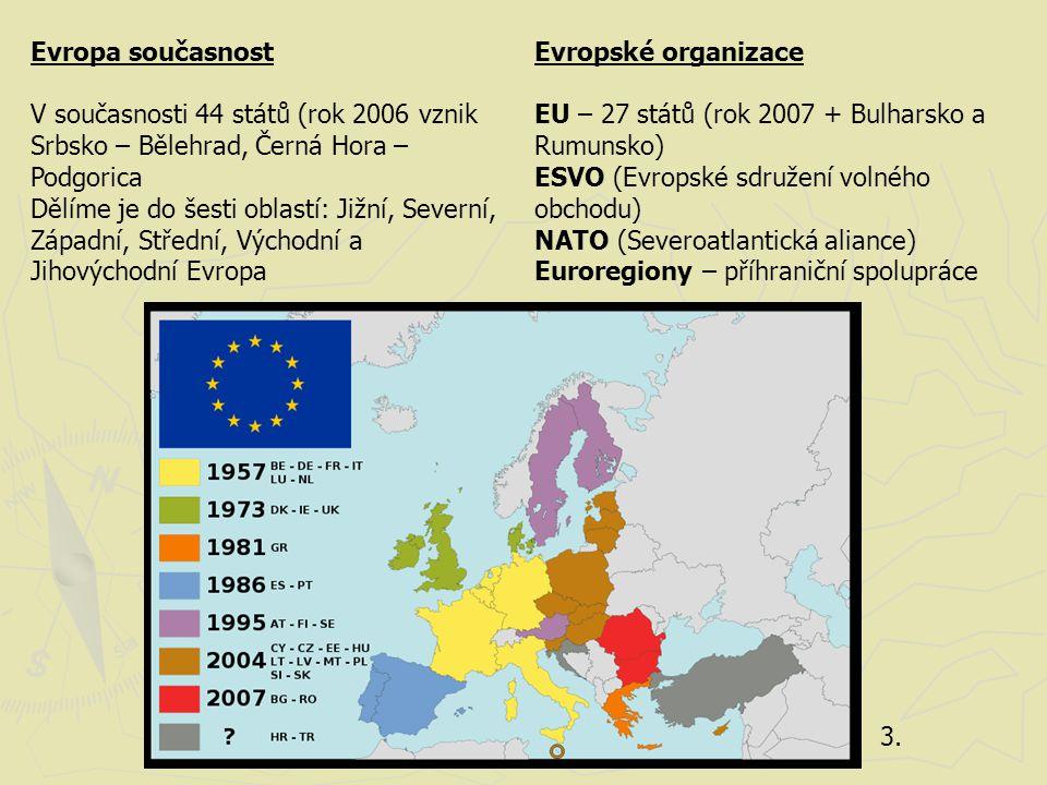 Evropa současnost V současnosti 44 států (rok 2006 vznik Srbsko – Bělehrad, Černá Hora – Podgorica.
