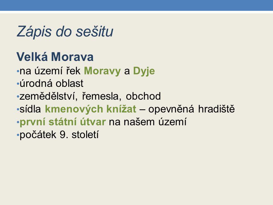 Zápis do sešitu Velká Morava na území řek Moravy a Dyje úrodná oblast
