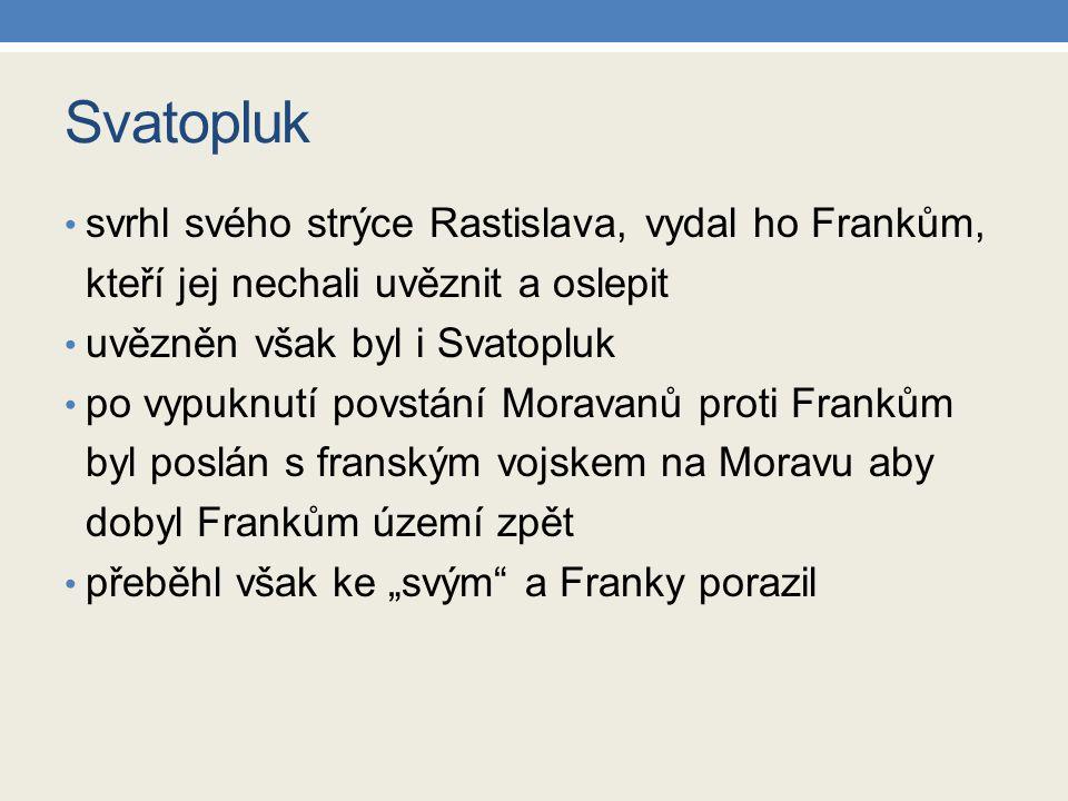 Svatopluk svrhl svého strýce Rastislava, vydal ho Frankům, kteří jej nechali uvěznit a oslepit. uvězněn však byl i Svatopluk.