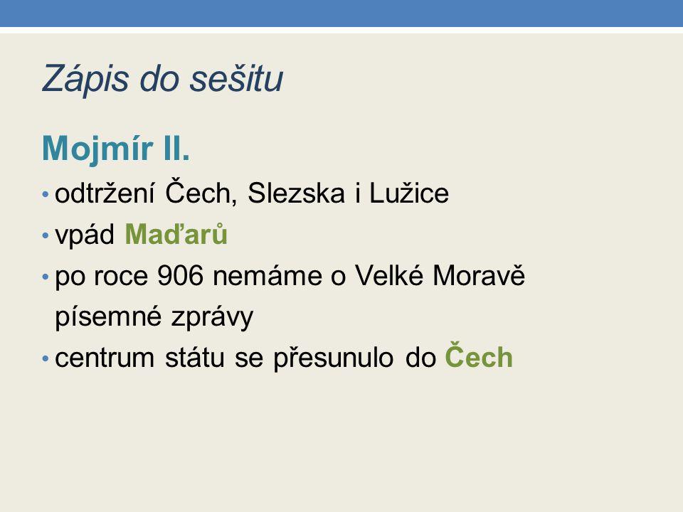 Zápis do sešitu Mojmír II. odtržení Čech, Slezska i Lužice vpád Maďarů