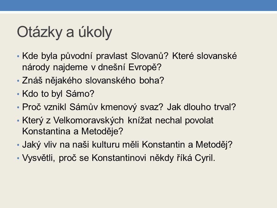 Otázky a úkoly Kde byla původní pravlast Slovanů Které slovanské národy najdeme v dnešní Evropě Znáš nějakého slovanského boha