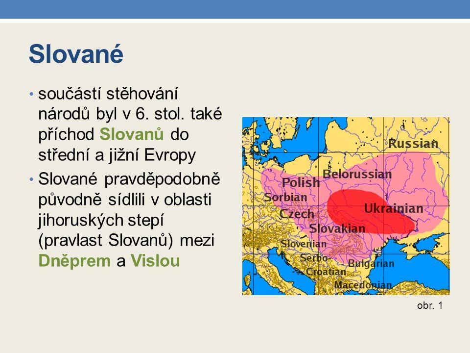 Slované součástí stěhování národů byl v 6. stol. také příchod Slovanů do střední a jižní Evropy.