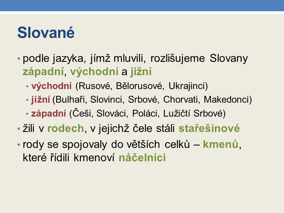 Slované podle jazyka, jímž mluvili, rozlišujeme Slovany západní, východní a jižní. východní (Rusové, Bělorusové, Ukrajinci)