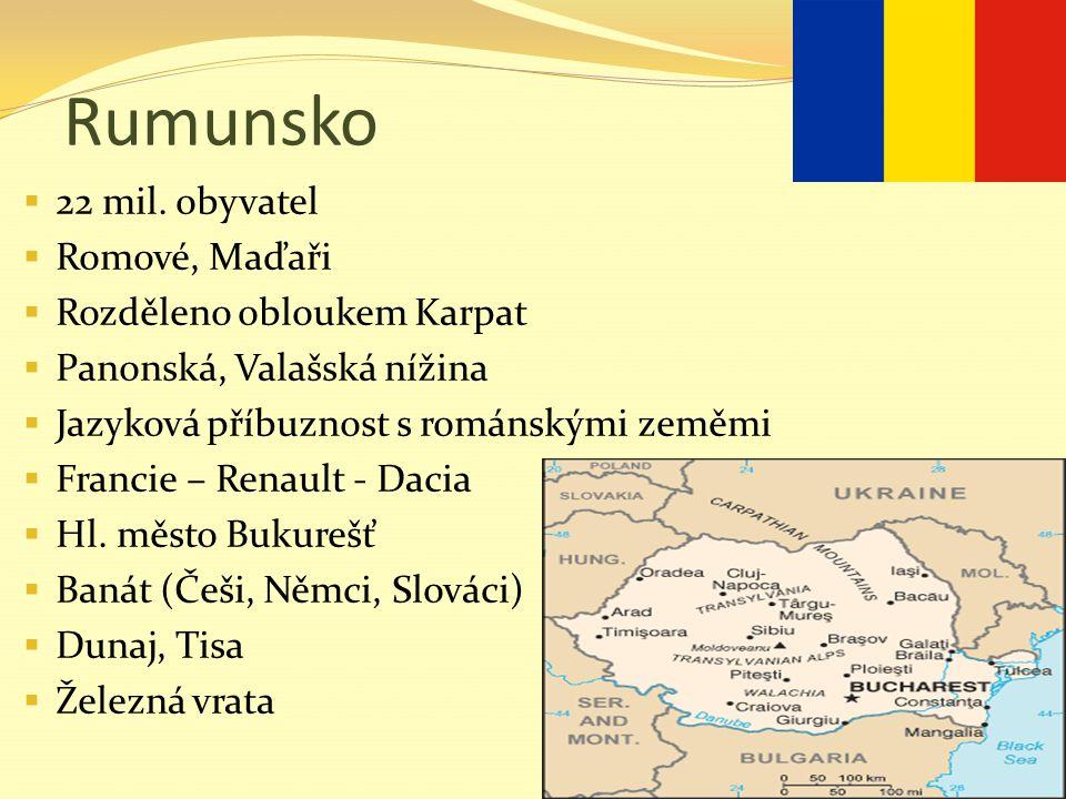 Rumunsko 22 mil. obyvatel Romové, Maďaři Rozděleno obloukem Karpat