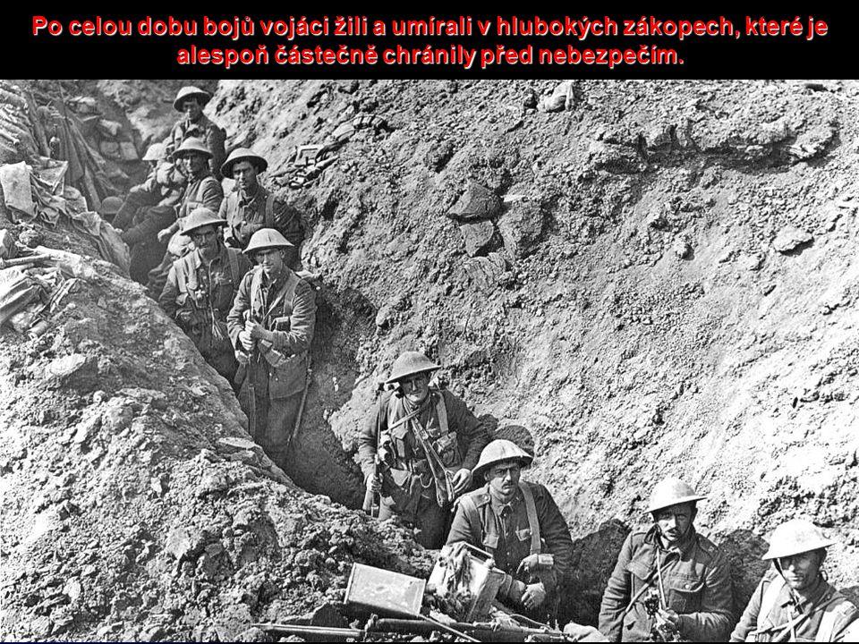 Po celou dobu bojů vojáci žili a umírali v hlubokých zákopech, které je alespoň částečně chránily před nebezpečím.