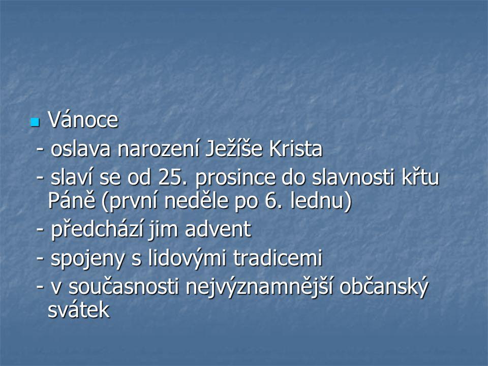 Vánoce - oslava narození Ježíše Krista. - slaví se od 25. prosince do slavnosti křtu Páně (první neděle po 6. lednu)