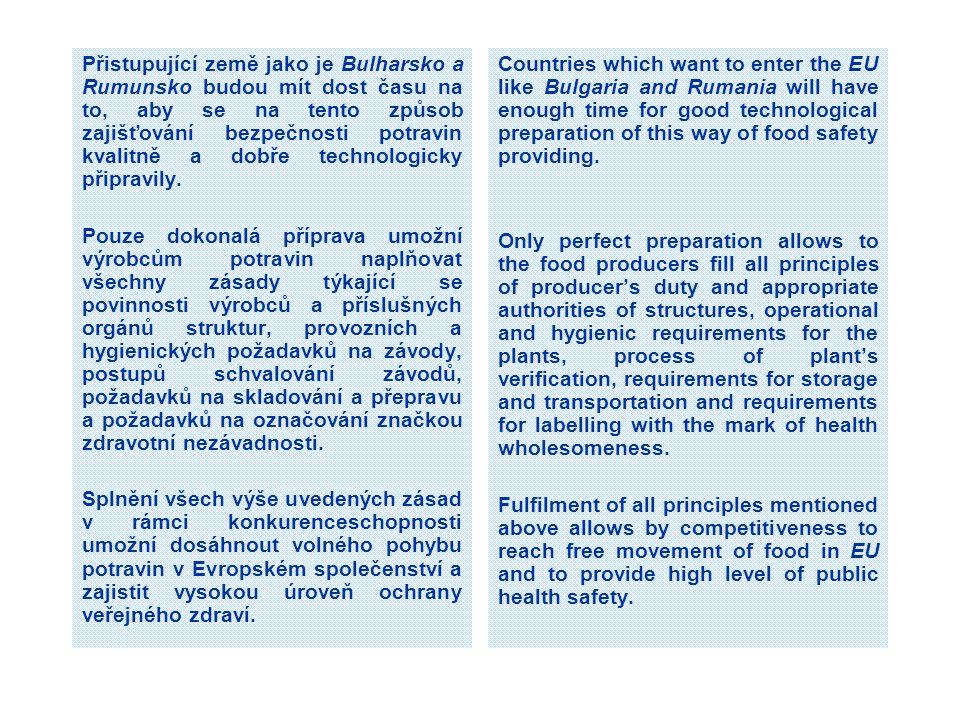 Přistupující země jako je Bulharsko a Rumunsko budou mít dost času na to, aby se na tento způsob zajišťování bezpečnosti potravin kvalitně a dobře technologicky připravily.