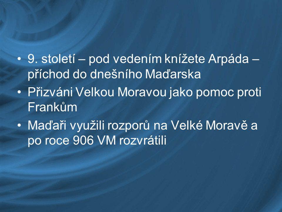 9. století – pod vedením knížete Arpáda – příchod do dnešního Maďarska
