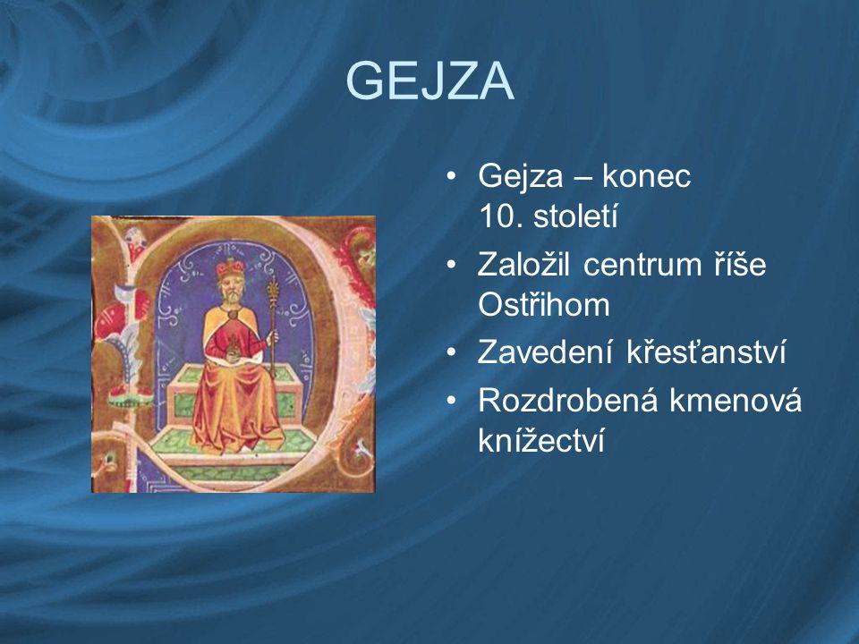 GEJZA Gejza – konec 10. století Založil centrum říše Ostřihom