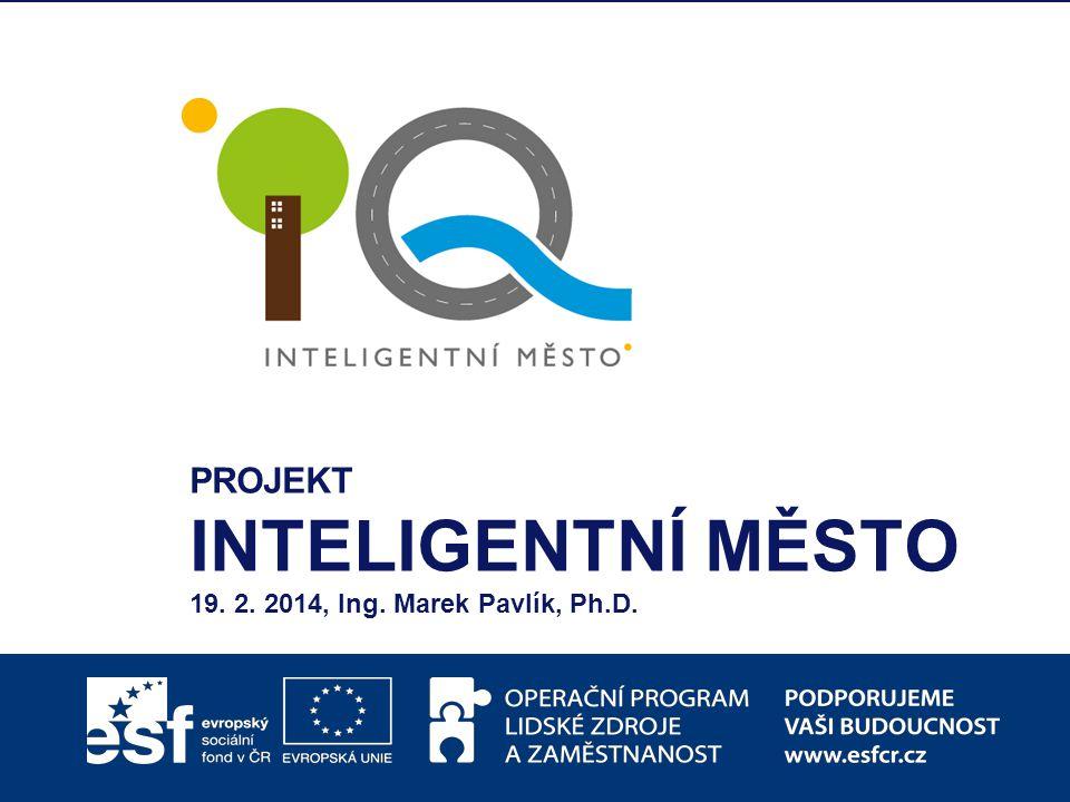 PROJEKT INTELIGENTNÍ MĚSTO 19. 2. 2014, Ing. Marek Pavlík, Ph.D.