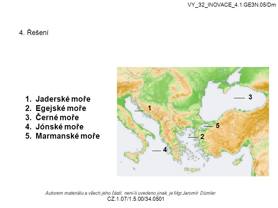 Jaderské moře Egejské moře Černé moře Jónské moře Marmanské moře