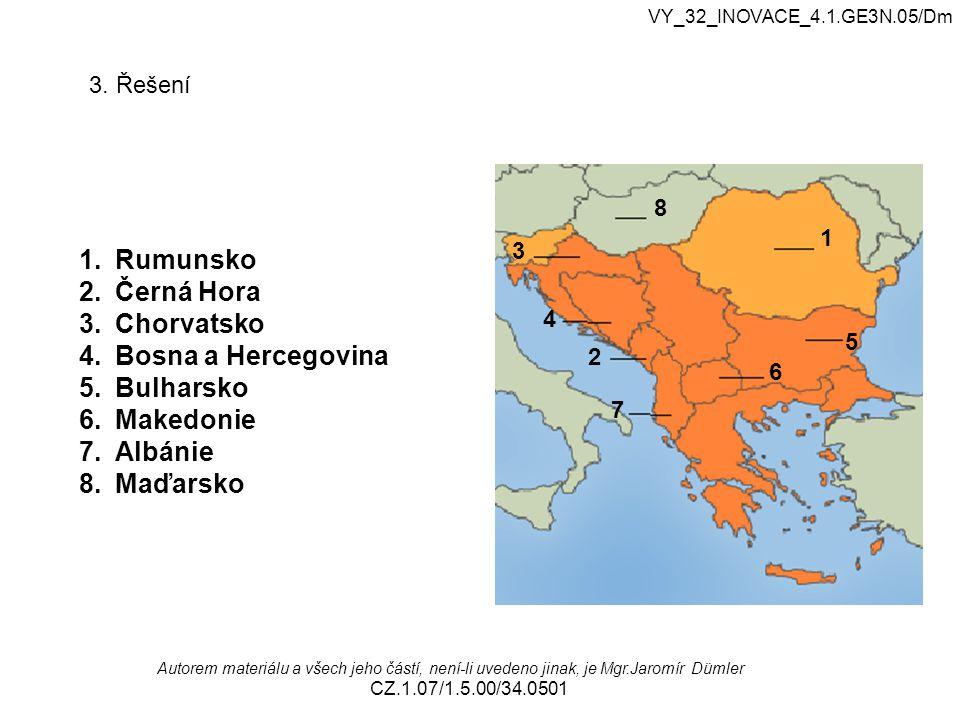 Rumunsko Černá Hora Chorvatsko Bosna a Hercegovina Bulharsko Makedonie