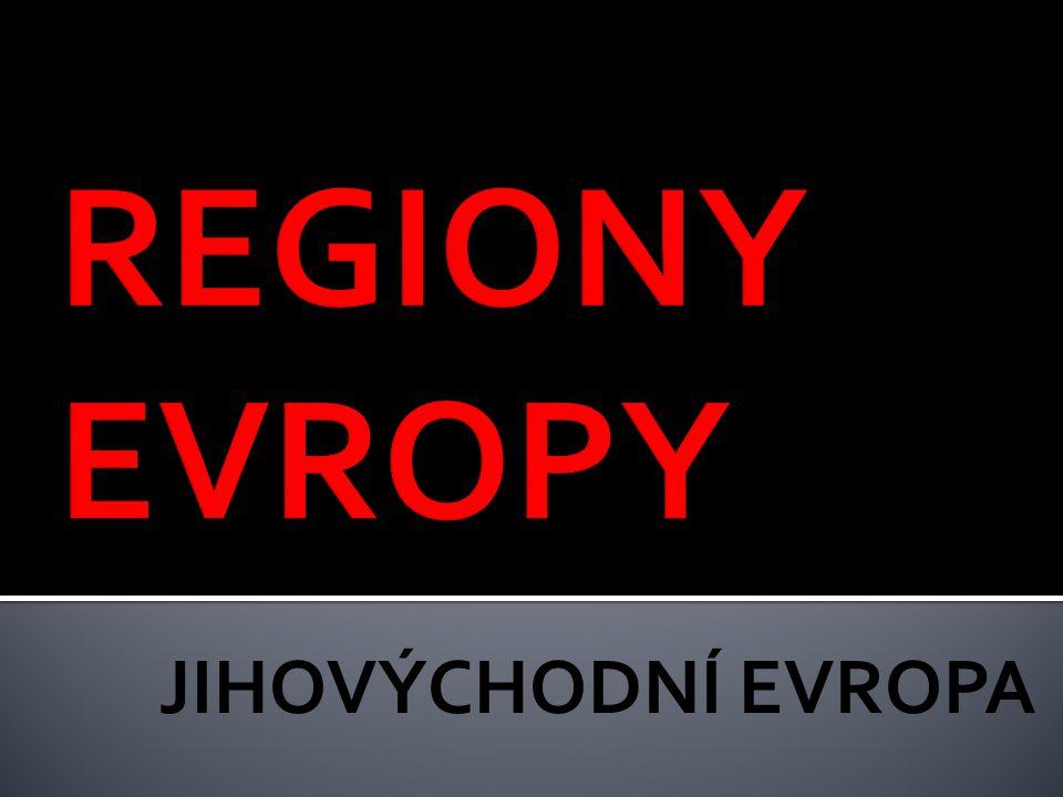 REGIONY EVROPY JIHOVÝCHODNÍ EVROPA