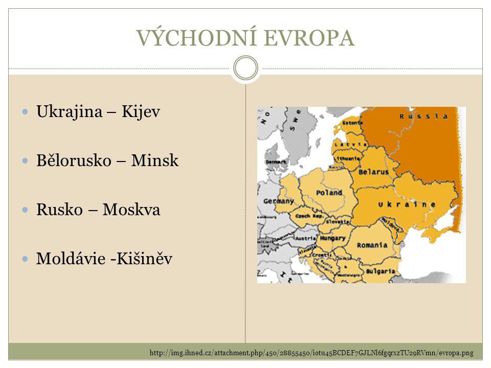 VÝCHODNÍ EVROPA Ukrajina – Kijev Bělorusko – Minsk Rusko – Moskva