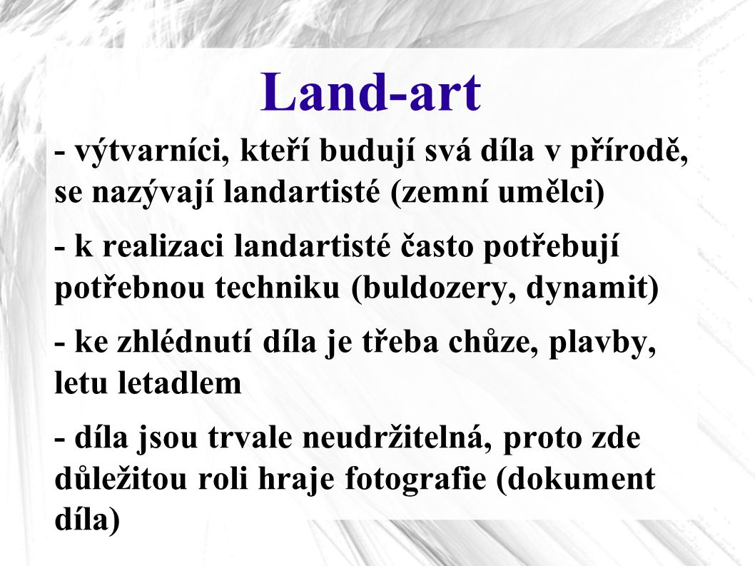 Land-art - výtvarníci, kteří budují svá díla v přírodě, se nazývají landartisté (zemní umělci)