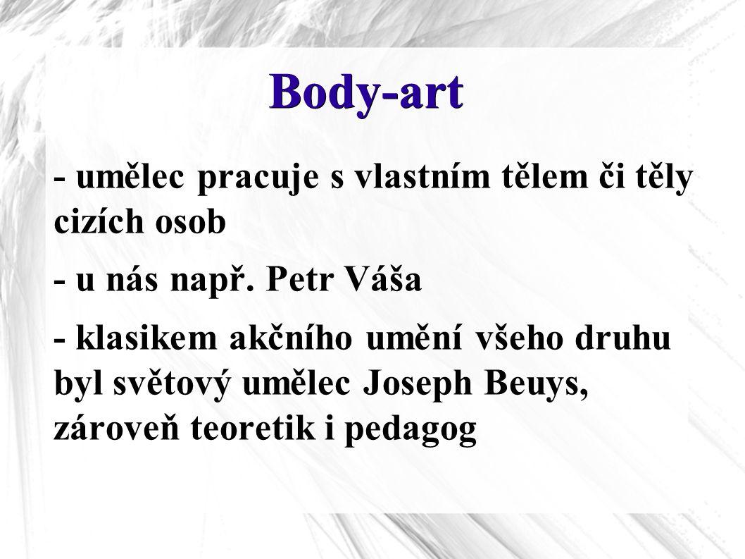 Body-art - umělec pracuje s vlastním tělem či těly cizích osob