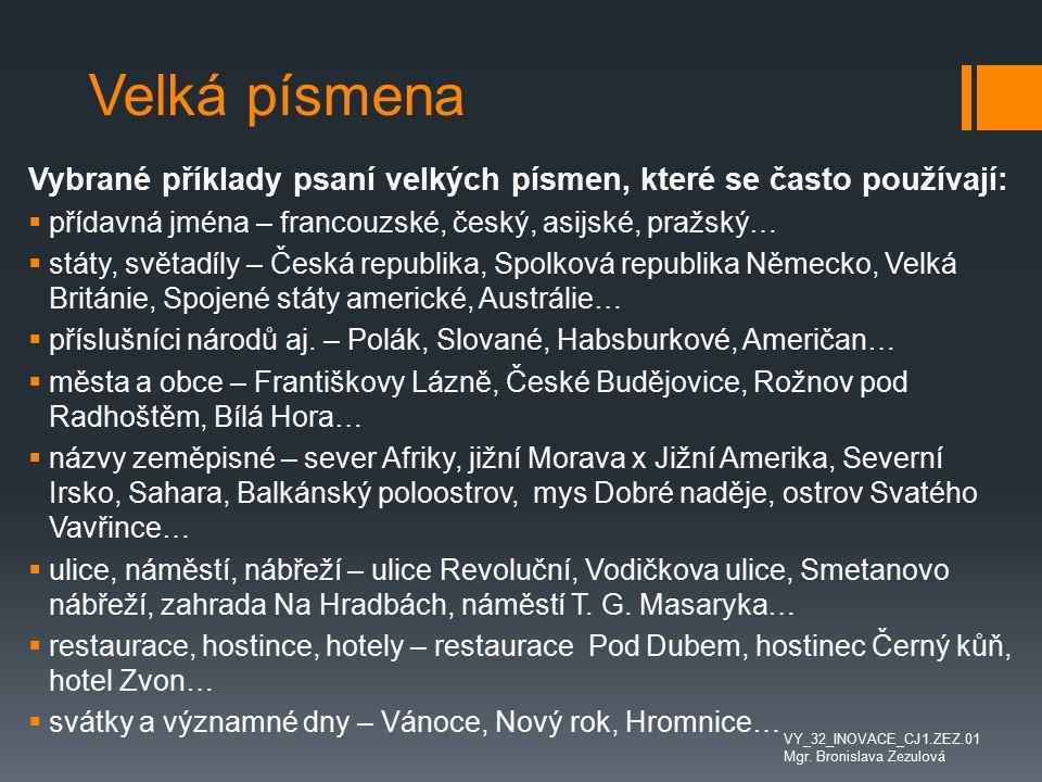 Velká písmena Vybrané příklady psaní velkých písmen, které se často používají: přídavná jména – francouzské, český, asijské, pražský…