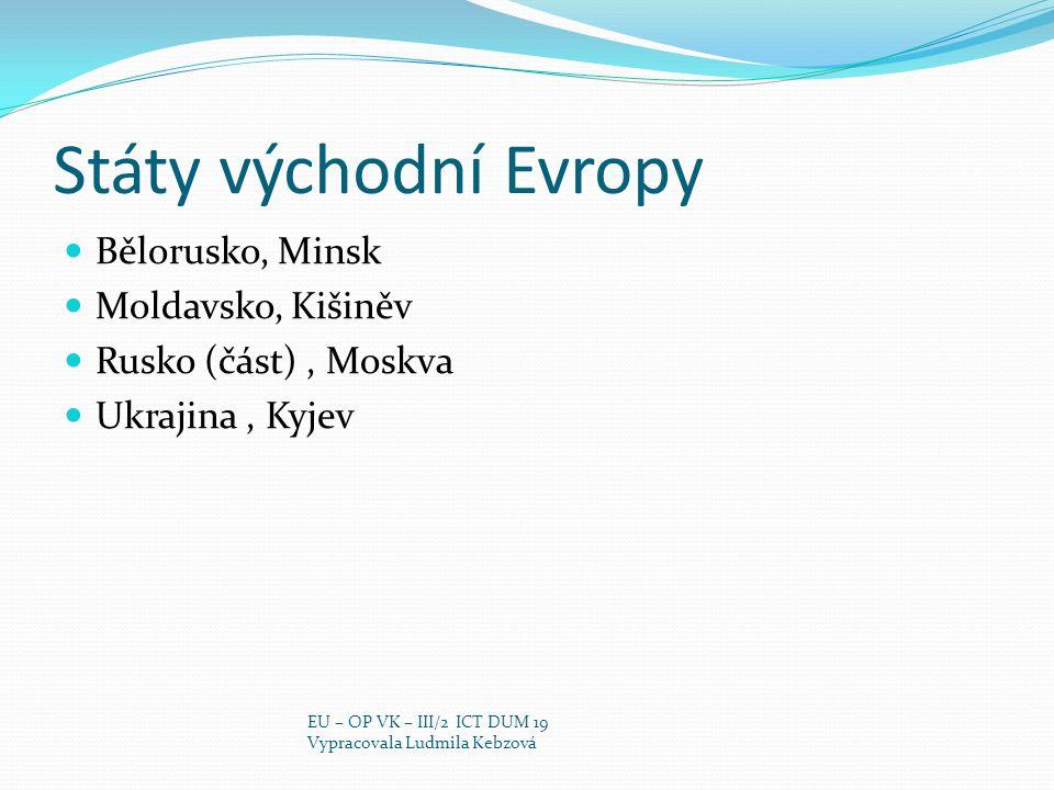 Státy východní Evropy Bělorusko, Minsk Moldavsko, Kišiněv