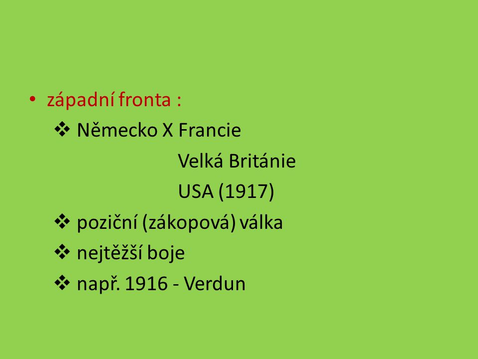 západní fronta : Německo X Francie. Velká Británie. USA (1917) poziční (zákopová) válka. nejtěžší boje.