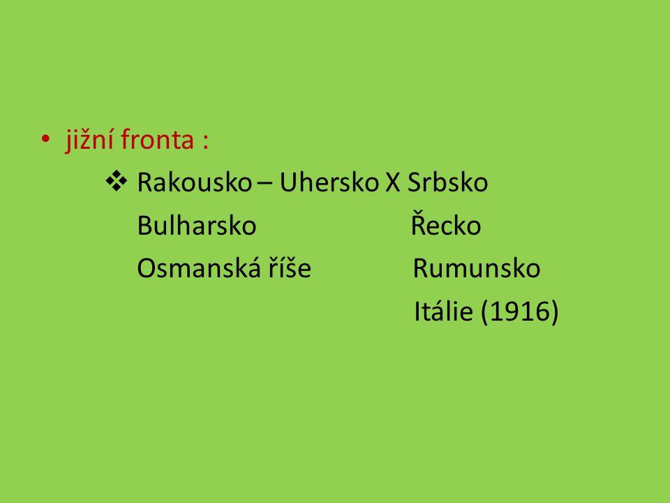 jižní fronta : Rakousko – Uhersko X Srbsko. Bulharsko Řecko. Osmanská říše Rumunsko.