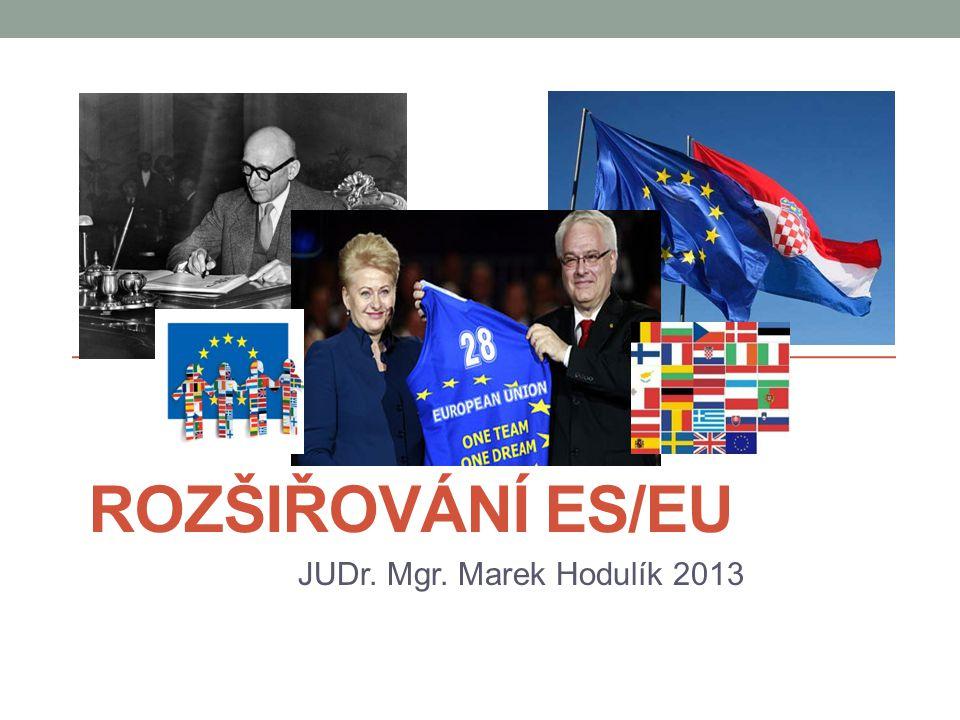 Rozšiřování ES/EU JUDr. Mgr. Marek Hodulík 2013