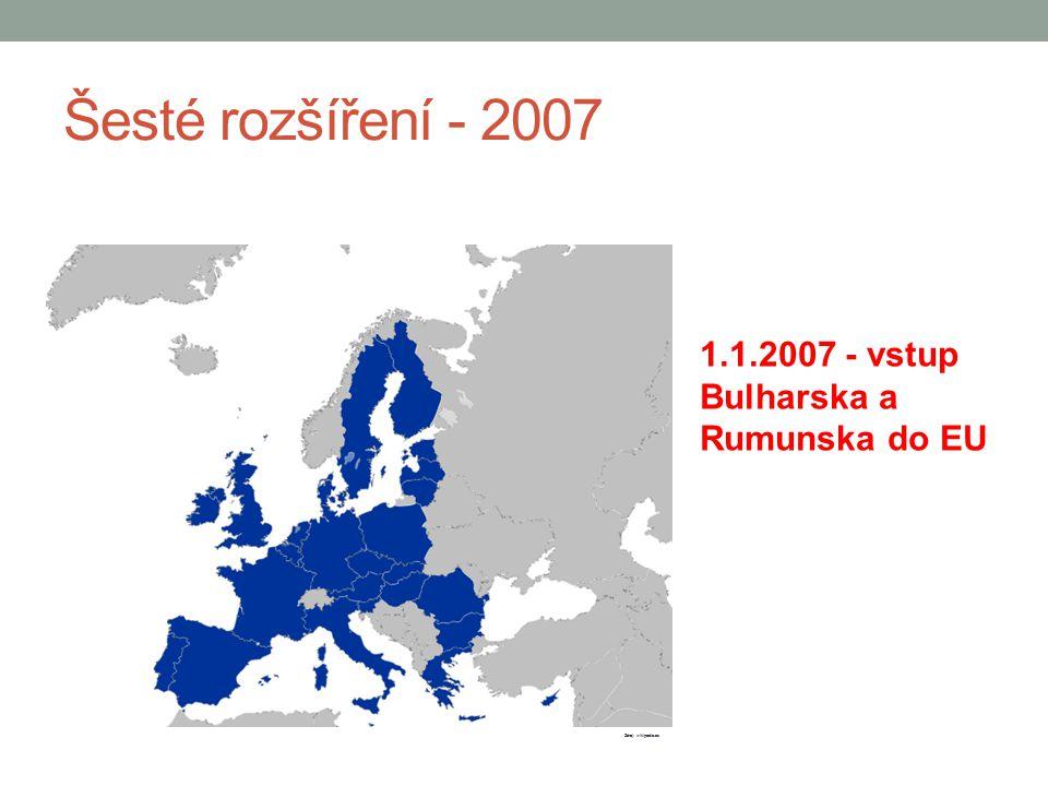 Šesté rozšíření - 2007 1.1.2007 - vstup Bulharska a Rumunska do EU