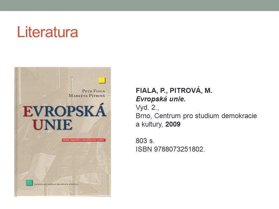 Literatura FIALA, P., PITROVÁ, M. Evropská unie. Vyd. 2.,