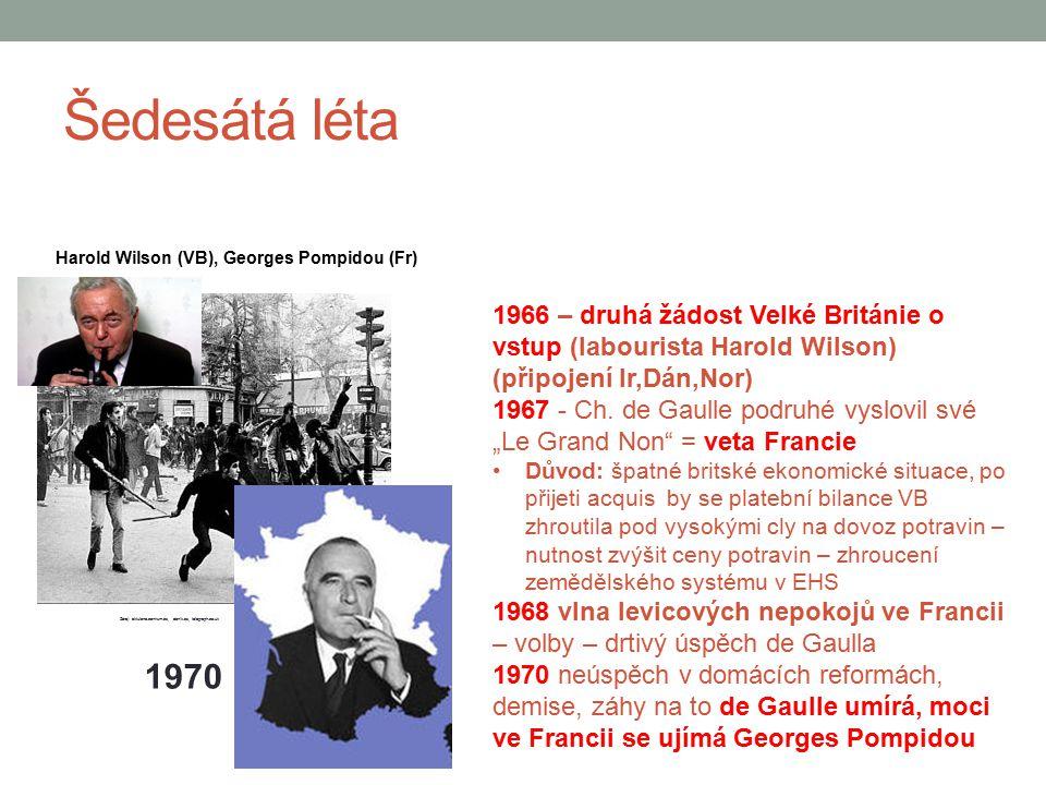 Šedesátá léta Harold Wilson (VB), Georges Pompidou (Fr) 1966 – druhá žádost Velké Británie o vstup (labourista Harold Wilson) (připojení Ir,Dán,Nor)