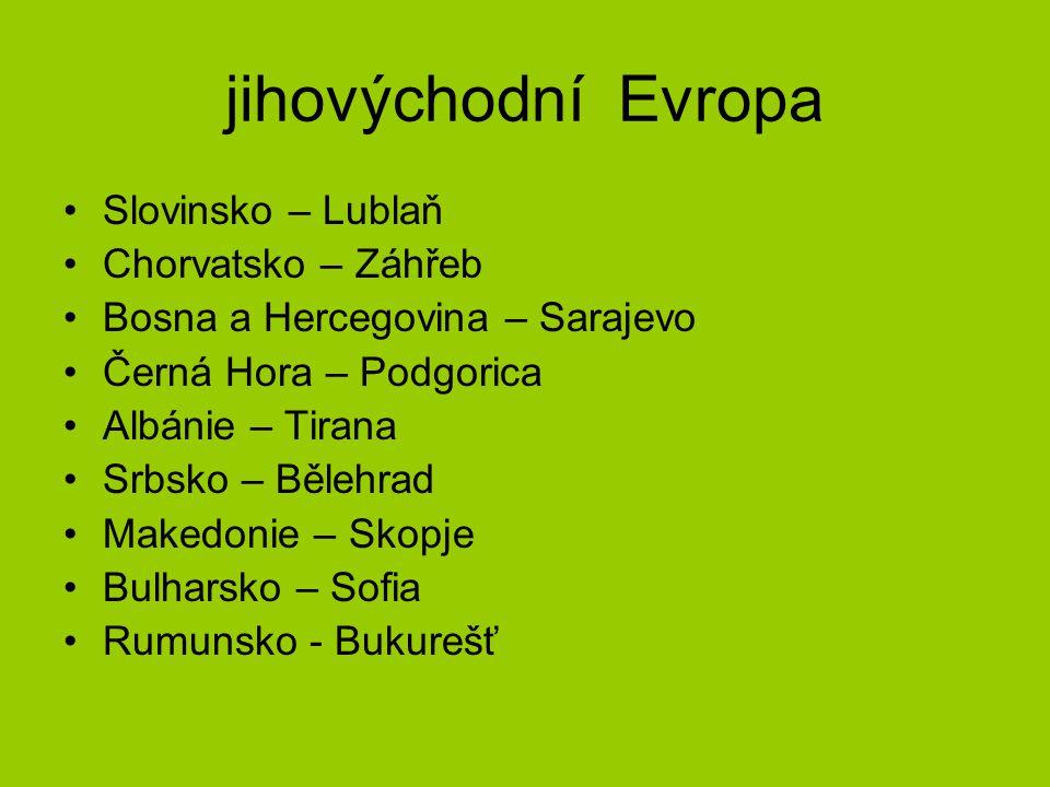 jihovýchodní Evropa Slovinsko – Lublaň Chorvatsko – Záhřeb