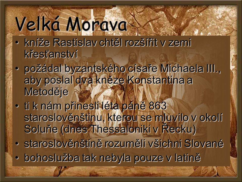 Velká Morava kníže Rastislav chtěl rozšířit v zemi křesťanství