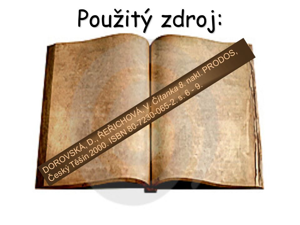 Použitý zdroj: DOROVSKÁ, D., ŘEŘICHOVÁ, V. Čítanka 8.