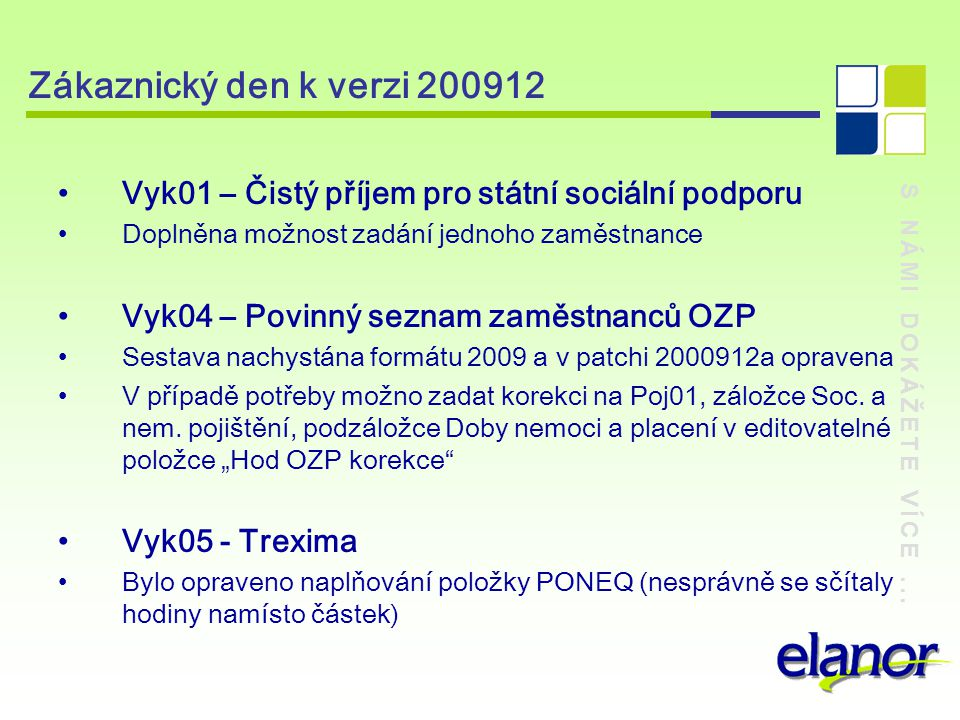 Zákaznický den k verzi 200912 Vyk01 – Čistý příjem pro státní sociální podporu. Doplněna možnost zadání jednoho zaměstnance.