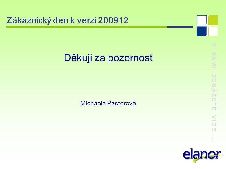 Děkuji za pozornost Zákaznický den k verzi 200912 Michaela Pastorová