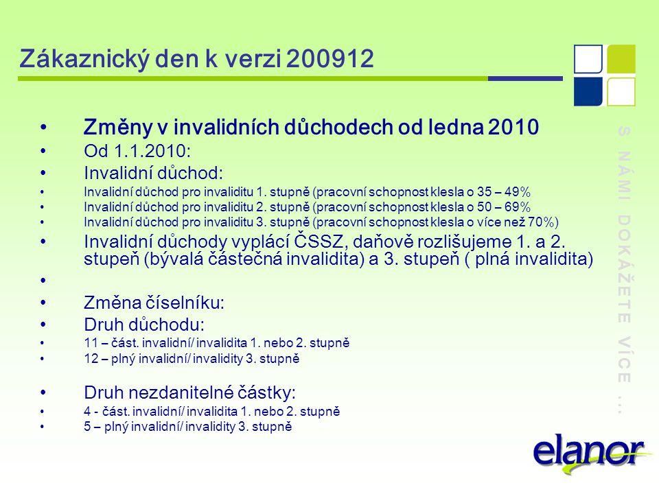 Zákaznický den k verzi 200912 Změny v invalidních důchodech od ledna 2010. Od 1.1.2010: Invalidní důchod: