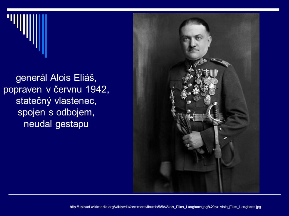generál Alois Eliáš, popraven v červnu 1942, statečný vlastenec,