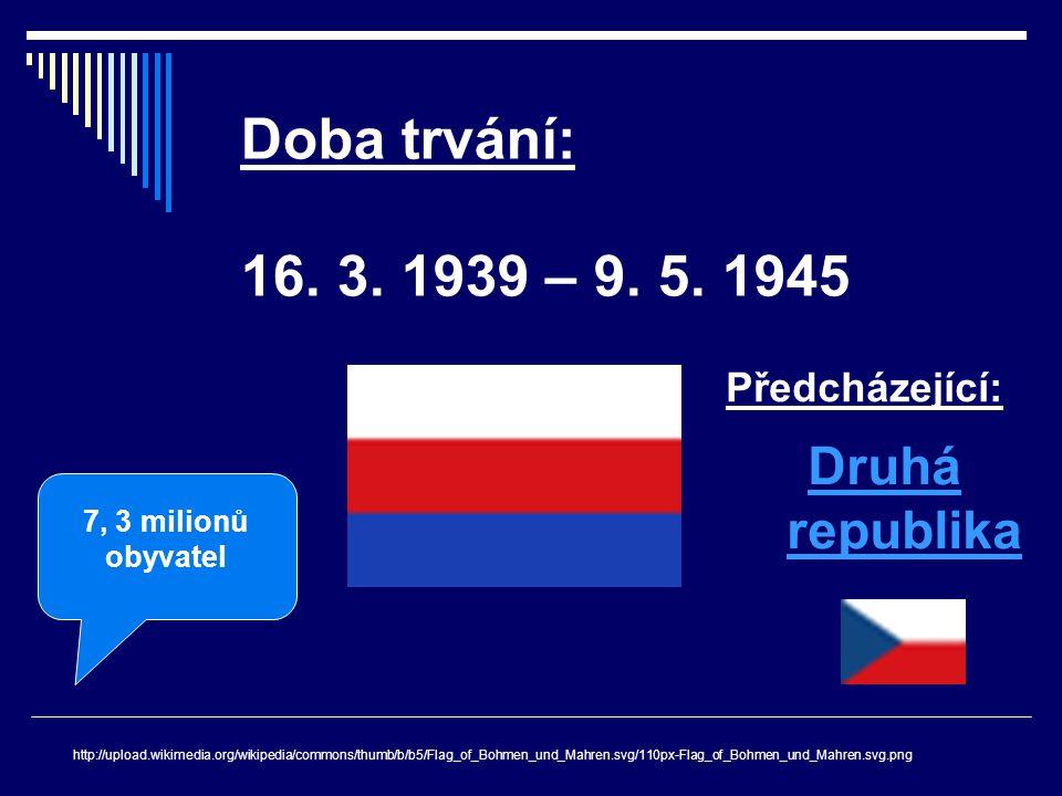 Doba trvání: 16. 3. 1939 – 9. 5. 1945 Druhá republika Předcházející: