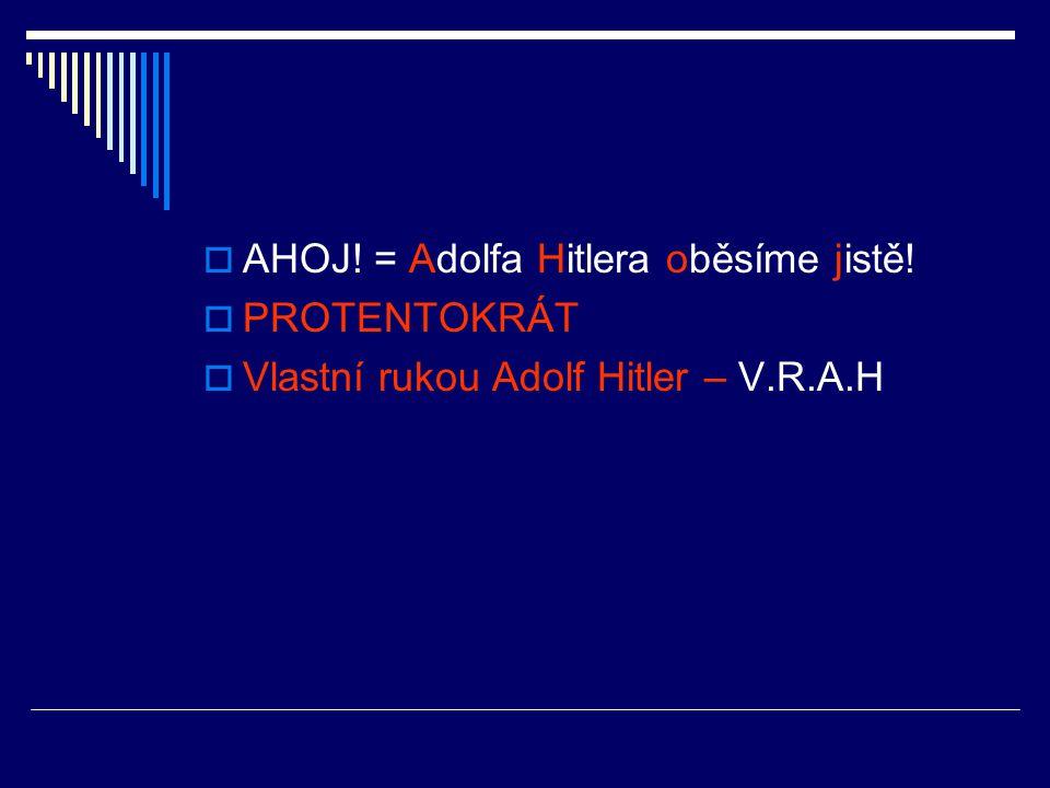 AHOJ! = Adolfa Hitlera oběsíme jistě!