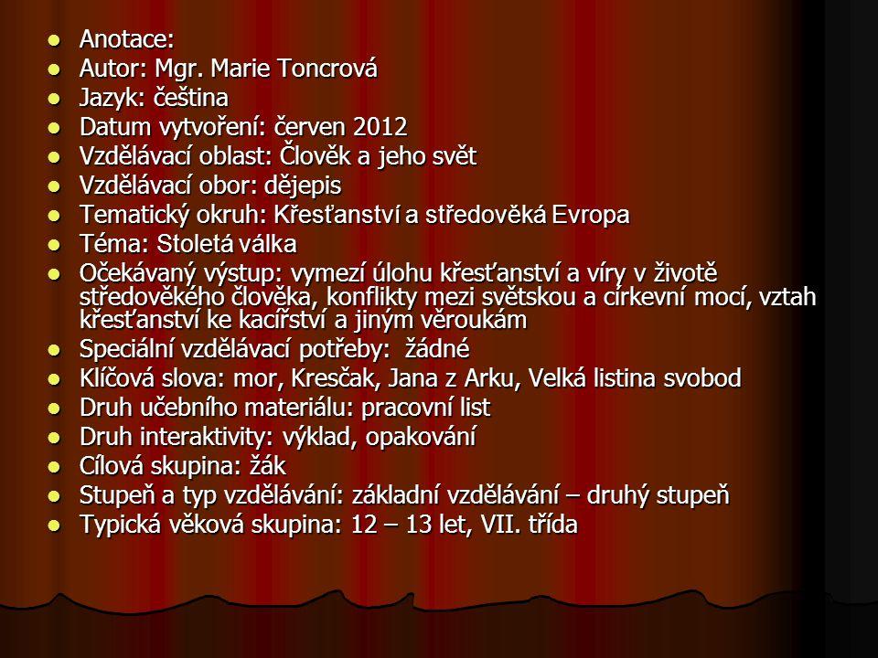 Anotace: Autor: Mgr. Marie Toncrová. Jazyk: čeština. Datum vytvoření: červen 2012. Vzdělávací oblast: Člověk a jeho svět.