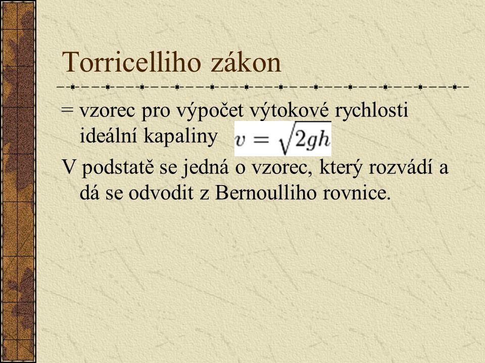 Torricelliho zákon = vzorec pro výpočet výtokové rychlosti ideální kapaliny.